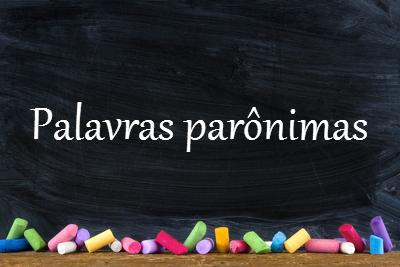 As palavras parônimas são responsáveis por muitos erros gramaticais. Explicar esse fenômeno pode elucidar dúvidas constantes dos alunos