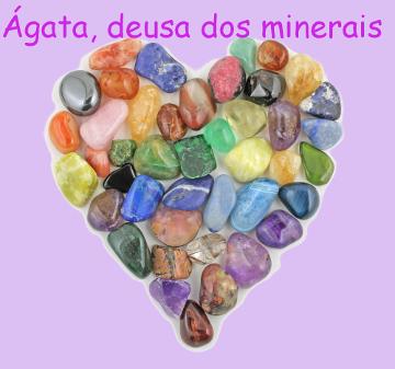 Ágata era a deusa dos minerais, responsável pelo processo de elaboração das pedras preciosas e semipreciosas.