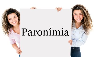 A paronímia é um fato linguístico estudado pela Lexemática, disciplina que se volta para a estruturação das relações de significação dos vocábulos