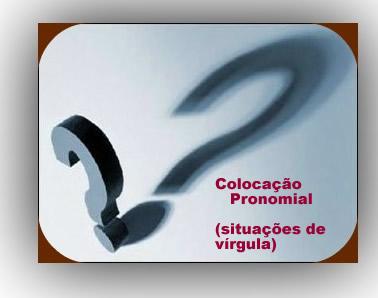 A colocação pronominal após a vírgula suscita um questionamento: usamos a ênclise ou a próclise?