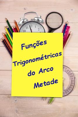 Confira como determinar as funções trigonométricas do arco metade