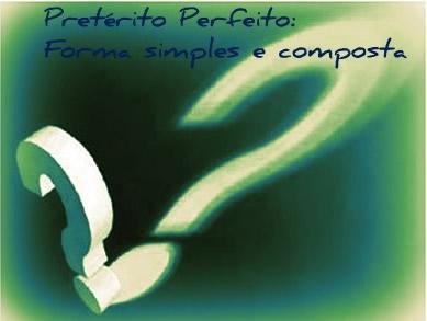 O pretérito perfeito se constitui das formas simples e composta, ambas com caraterísticas distintas