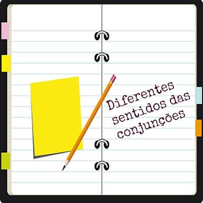 A depender do contexto, as conjunções podem desempenhar diferentes sentidos