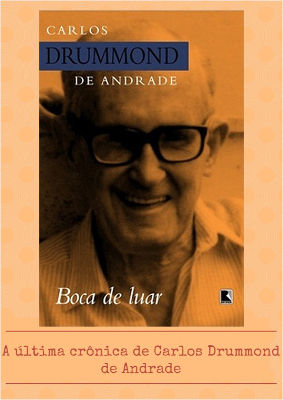 Boca de luar, livro que reúne as melhores crônicas de Drummond publicadas no Jornal do Brasil, na década de 1980