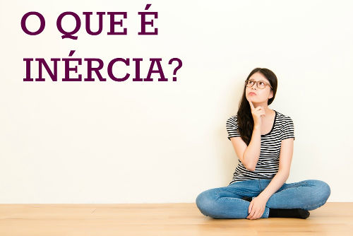 A inércia é a tendência de um corpo de manter-se em repouso ou em movimento