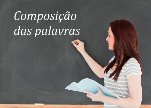 A justaposição e a aglutinação são processos de composição das palavras