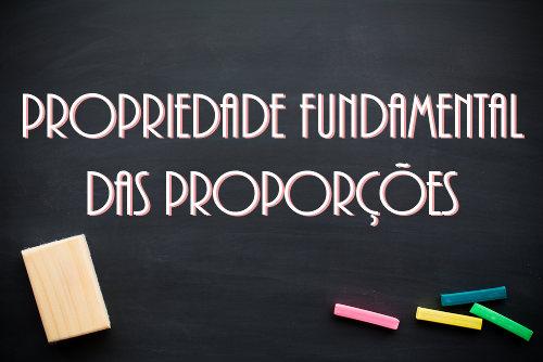 A propriedade fundamental das proporções mostra que uma proporção é equivalente a uma igualdade de produtos