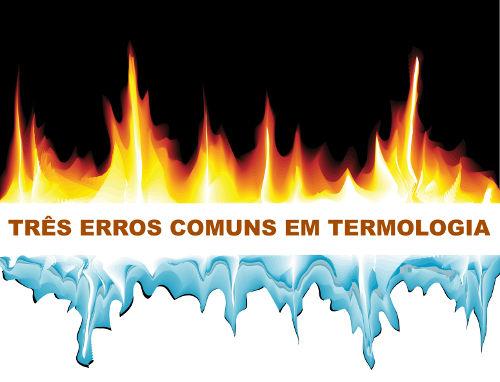 A Termologia é o ramo da Física que estuda os fenômenos que envolvem calor e temperatura