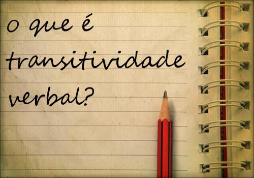 A transitividade verbal é uma relação de subordinação entre termos oracionais