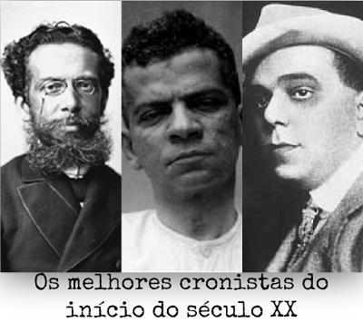 Machado de Assis, Lima Barreto e João do Rio, todos cariocas, estão entre os maiores cronistas do início do século XX