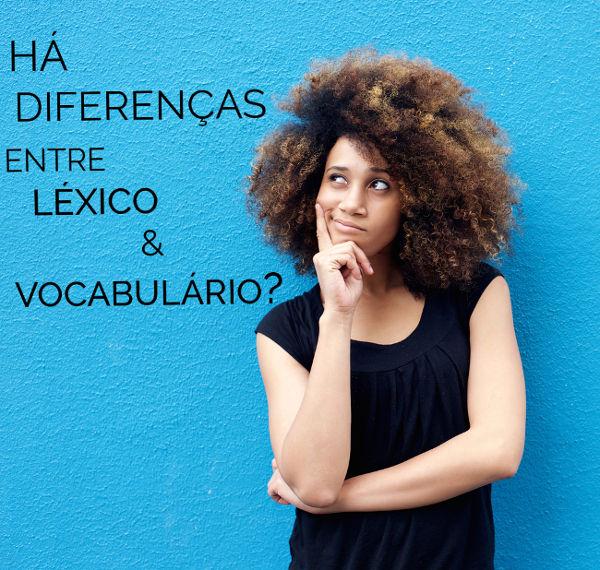 Ainda que semelhantes, há diferença entre vocabulário e léxico