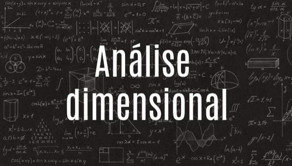 A análise dimensional permite descobrirmos a unidade de medida de alguma grandeza física.