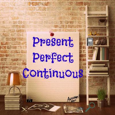 Aprenda a usar o Present Perfect Continuous!