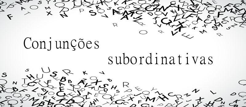 As conjunções subordinativas ligam termos ou orações que são interdependentes.