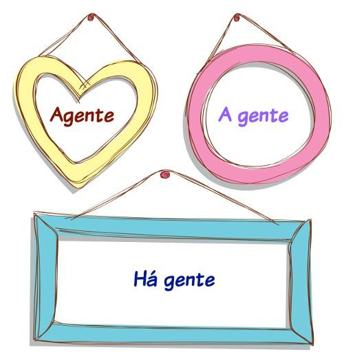As expressões a gente, agente e há gente são homófonas e possuem significados distintos