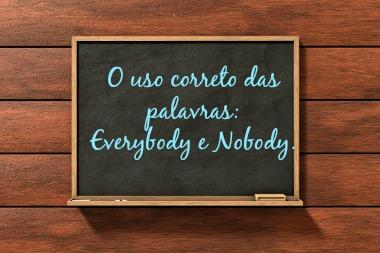 """As palavras """"Everybody"""" e """"Nobody"""" possuem usos específicos em inglês."""