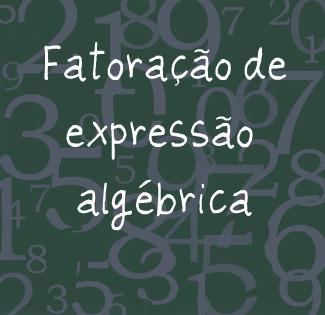 A representação de uma expressão algébrica na forma de produto entre duas ou mais expressões.