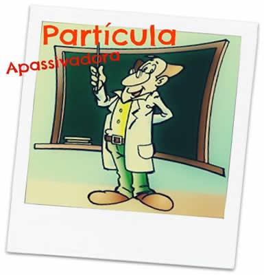 A partícula apassivadora se caracteriza pelo conceito dado ao pronome se acompanhado do termo paciente