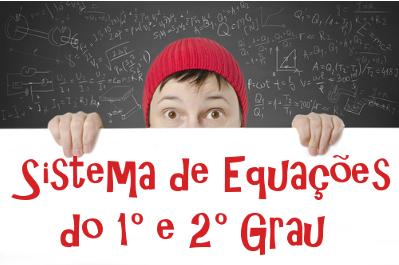 Quer aprender a resolver um sistema que envolva equações do 1° e do 2° grau? Então confira nossas dicas!