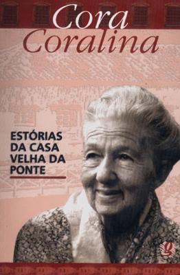 """Capa do livro """"Estórias da casa velha da ponte"""", Editora Global. Cora Coralina poucas vezes teve sua obra explorada pela crítica literária"""