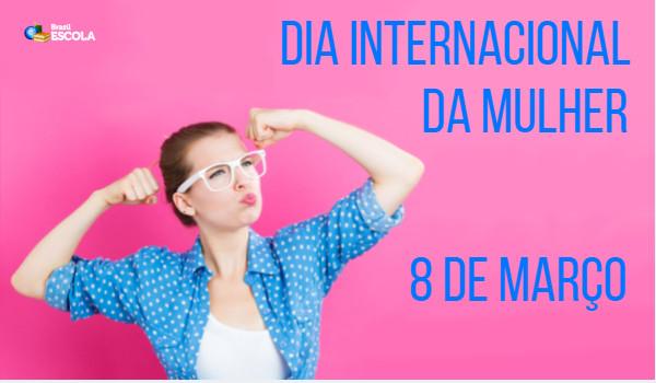 O Dia Internacional da mulher é comemorado em 08 de março