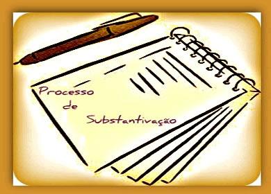 O processo de substantivação diz respeito às mudanças que se operam de uma dada classe gramatical à outra