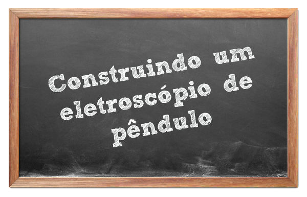 Eletroscópio é um instrumento fácil de se fazer e que pode enriquecer muito as aulas de Física.