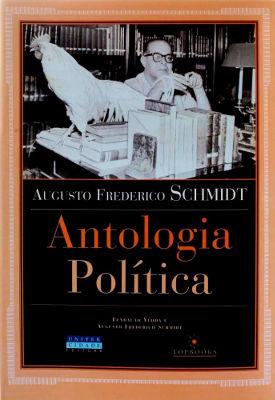 Essa imagem é capa do livro Antologia Política, de Augusto Frederico Schmidt, Editora UniverCidade