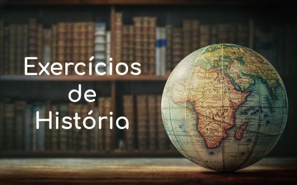 Exercícios são fundamentais para você testar sua aprendizagem sobre eventos e processos históricos.