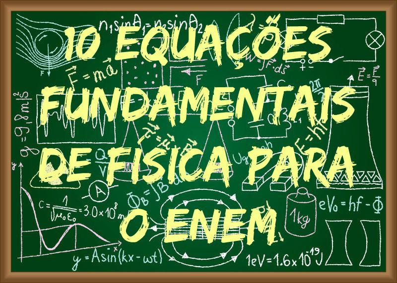 Existem, no mínimo, dez equações de Física que não podem ser esquecidas na hora do Enem!