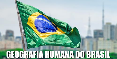 A Geografia Humana do Brasil estuda as relações socioespaciais do território nacional