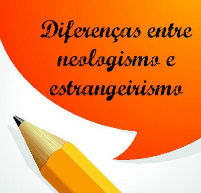 Embora possam ser confundidos, neologismo e estrangeirismo são elementos distintos, ambos analisados pela Semântica da língua portuguesa