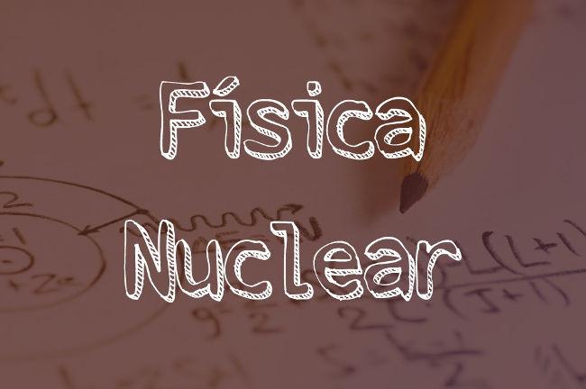 Física Nuclear estuda fenômenos relacionados ao núcleo atômico.