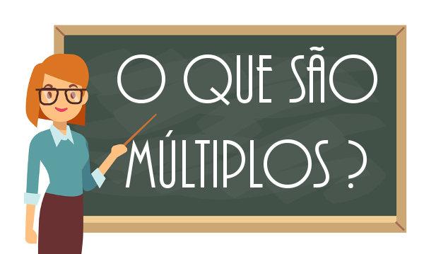 Múltiplos são números que resultam da multiplicação de um número inteiro qualquer por um número natural