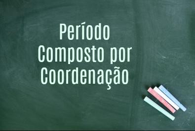 O período composto por coordenação possui orações independentes entre si