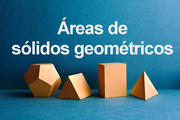 Os sólidos geométricos podem ter sua área determinada por meio de fórmulas