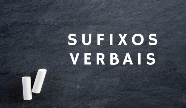 Os sufixos verbais aglutinam-se ao radical para originar verbos