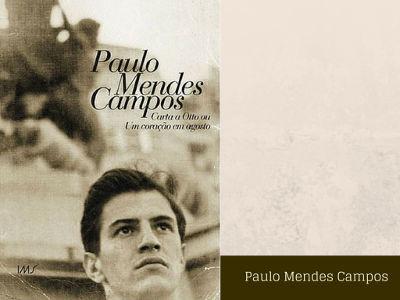 Paulo Mendes Campos foi poeta, tradutor e cronista. Belo Horizonte, 1922 – Rio de Janeiro, 1991.*