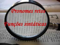 Pronomes retos adquirem funções sintáticas distintas, mediante um contexto oracional específico