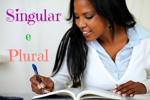 Singular e plural são as duas formas de flexão de número dos substantivos da Língua Portuguesa