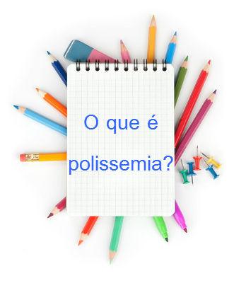 Uma palavra polissêmica  apresenta vários sentidos além de seu sentido original