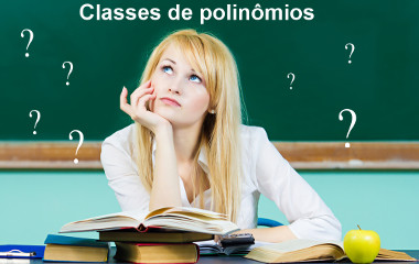Você sabe que existem quatro classes para polinômios?