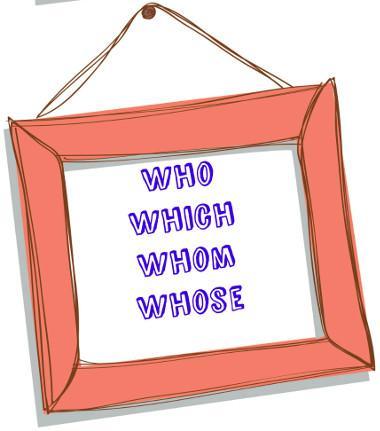 Who = Quem/ Que, Which = O qual, Whom = Com quem, Whose = Cujo